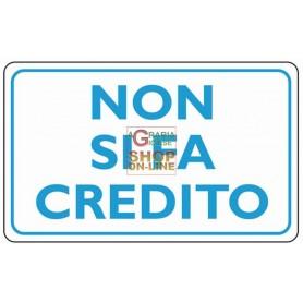 CARTELLO SEGNALE NON SI FA CREDITO MM.300X200